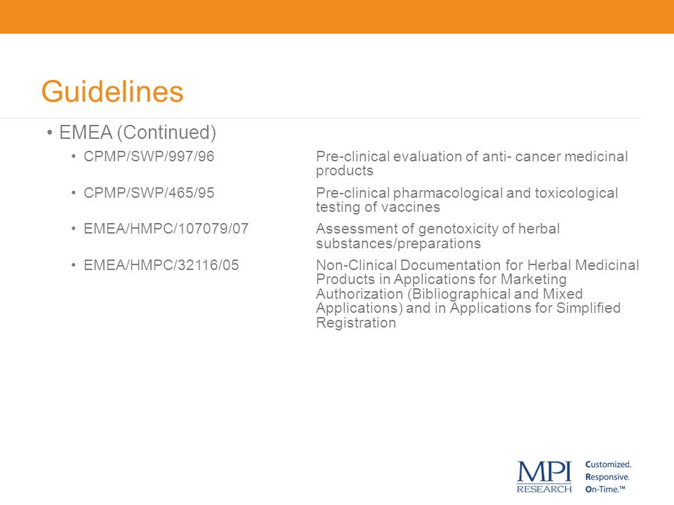 Guidelines EMEA (Continued) CPMP/SWP/997/96Pre-clinical evaluation of anti- cancer medicinal products CPMP/SWP/465/95Pre-clinical pharmacological and