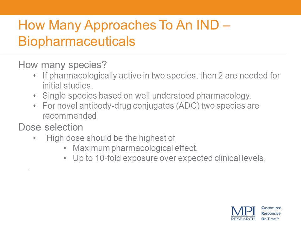 How Many Approaches To An IND – Biopharmaceuticals Immunogenicity Assessment of anti-drug antibodies (ADAs) not needed if evidence of sustained pharmacology, no unexpected changes is PK/TK, no evidence of immune-mediated reactions.