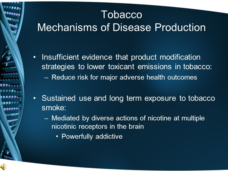Tobacco Mechanisms of Disease Production Insufficient evidence that product modification strategies to lower toxicant emissions in tobacco: –Reduce ri