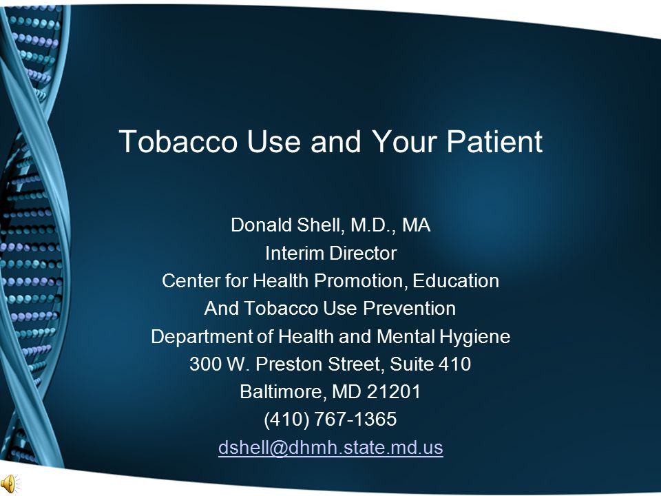 Tobacco Use and Your Patient Donald Shell, M.D., MA Interim Director Center for Health Promotion, Education And Tobacco Use Prevention Department of H