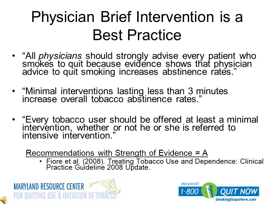 "Physician Brief Intervention is a Best Practice ""All physicians should strongly advise every patient who smokes to quit because evidence shows that ph"
