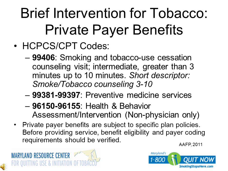 Brief Intervention for Tobacco: Private Payer Benefits HCPCS/CPT Codes: –99406: Smoking and tobacco-use cessation counseling visit; intermediate, grea