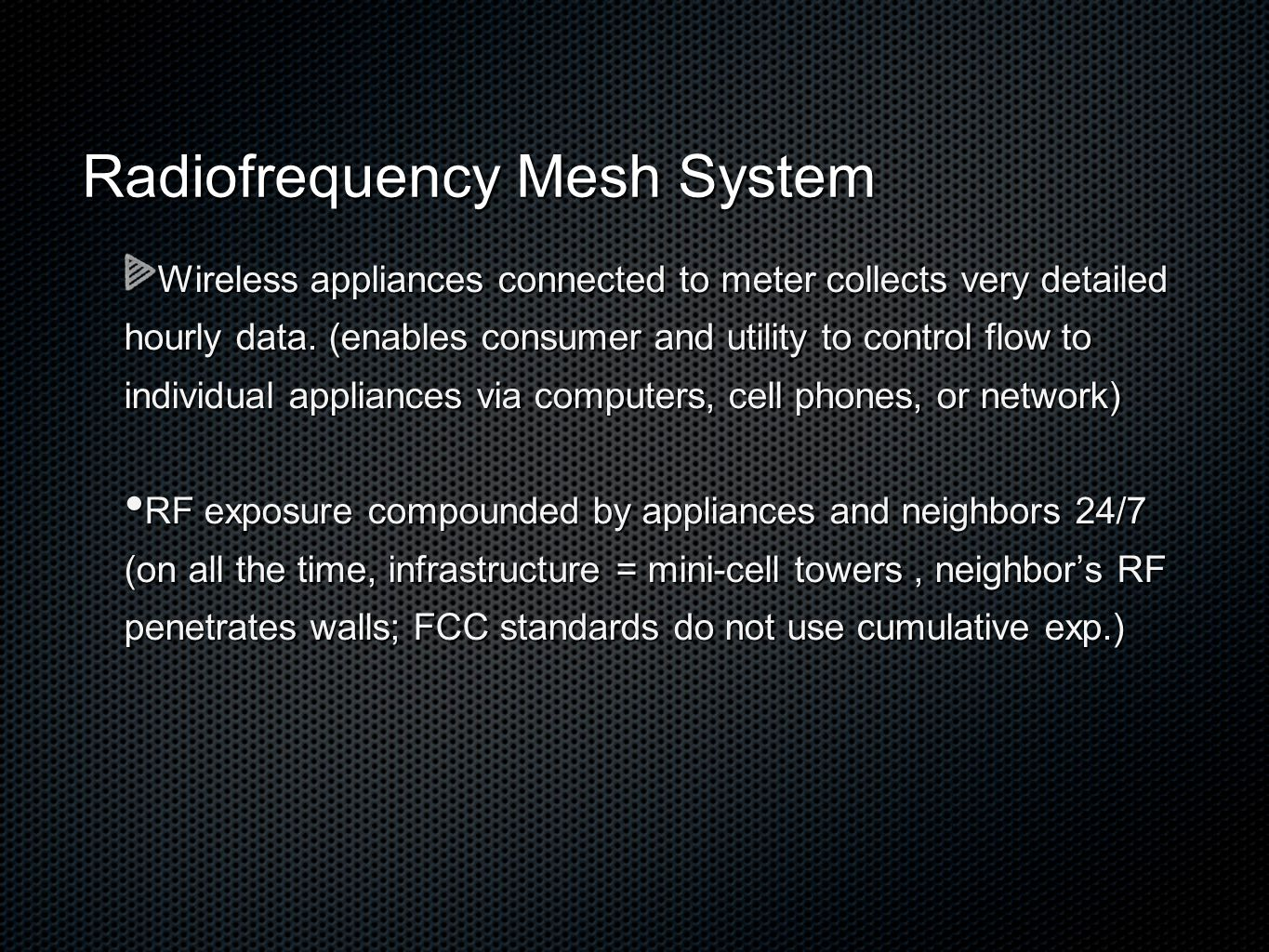 Radiofrequency Mesh System Wireless appliances connected to meter collects very detailed hourly data.