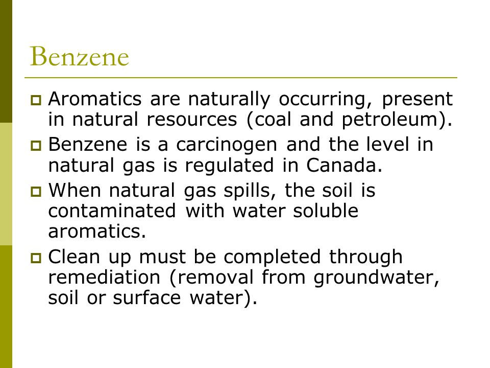 Benzene  Aromatics are naturally occurring, present in natural resources (coal and petroleum).