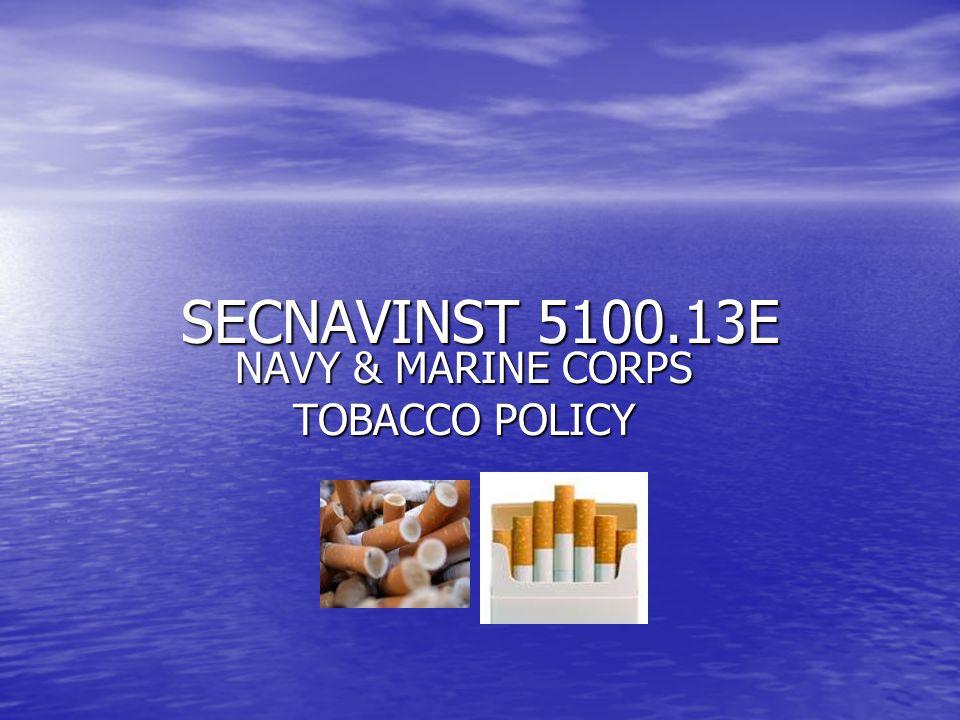SECNAVINST 5100.13E NAVY & MARINE CORPS TOBACCO POLICY