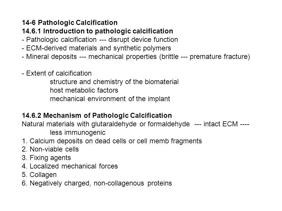 14-6 Pathologic Calcification 14.6.1 Introduction to pathologic calcification - Pathologic calcification --- disrupt device function - ECM-derived mat
