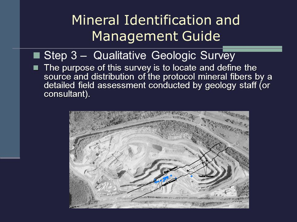 Step 3 – Qualitative Geologic Survey The purpose of this survey is to locate and define the source and distribution of the protocol mineral fibers by
