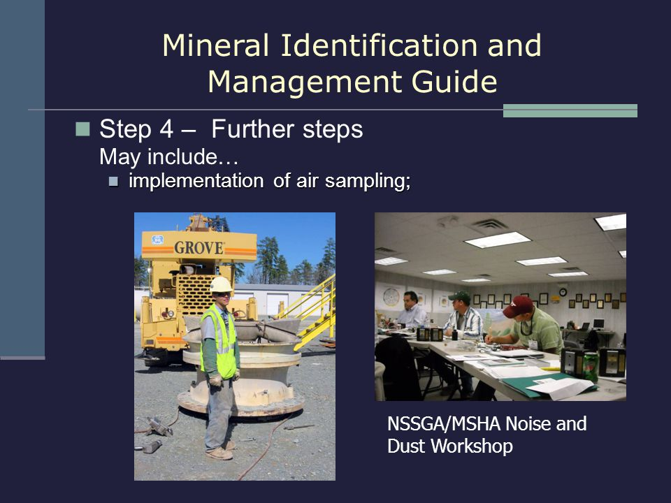 Step 4 – Further steps May include… implementation of air sampling; implementation of air sampling; NSSGA/MSHA Noise and Dust Workshop Mineral Identif
