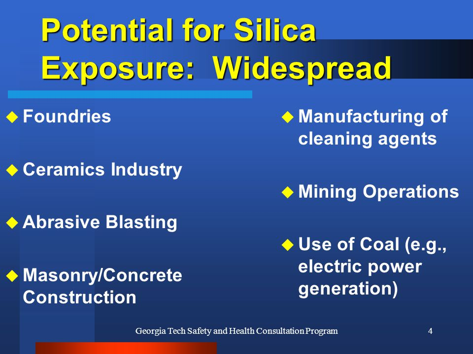 Georgia Tech Safety and Health Consultation Program4 Potential for Silica Exposure: Widespread u Foundries u Ceramics Industry u Abrasive Blasting u M