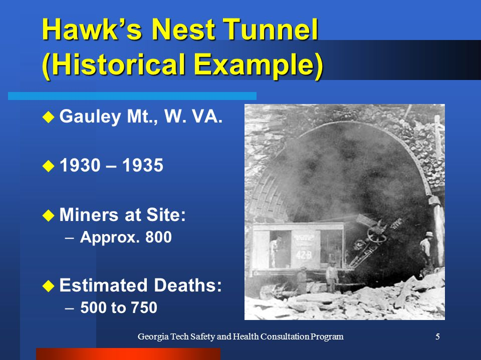 Georgia Tech Safety and Health Consultation Program5 Hawk's Nest Tunnel (Historical Example) u Gauley Mt., W. VA. u 1930 – 1935 u Miners at Site: –App