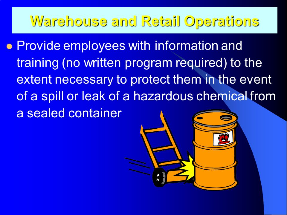 Warehouse and Retail Operations In work operations where employees only handle chemicals in sealed containers, which are not opened under normal condi
