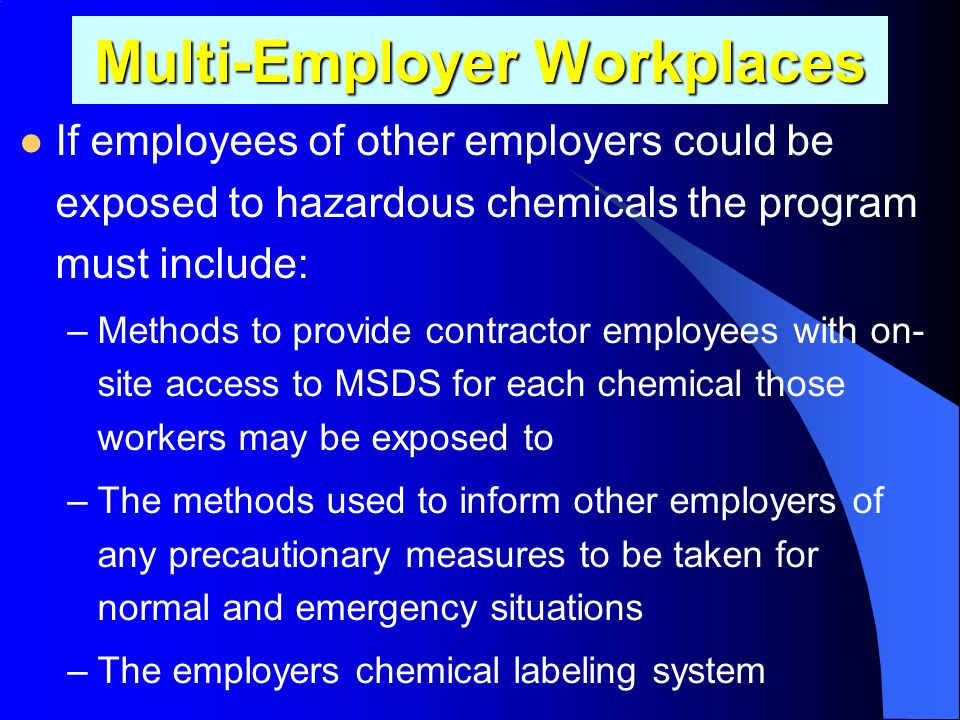 Employer Requirements- Written Program Employers must develop a written program that covers at least: –A list of the hazardous chemicals known to be p