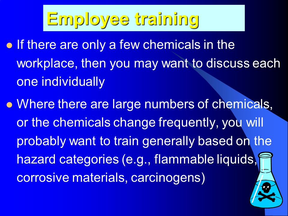 Preparing and implementing a hazard communication program All workplaces where employees are exposed to hazardous chemicals must have a written plan T
