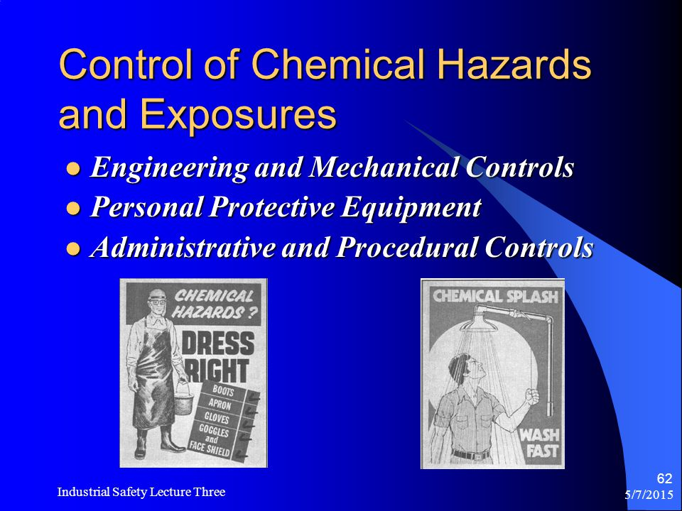 5/7/2015 Industrial Safety Lecture Three 61 Forms of Chemical Hazards Solids, Liquids, Gases, Vapors, Mists, Dusts, and Fumes. Solids, Liquids, Gases,