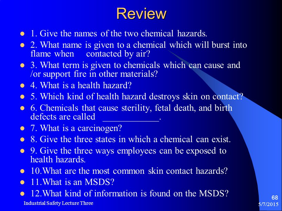 5/7/2015 Industrial Safety Lecture Three 67 First Aid for Chemical Exposure Ingestion Ingestion Inhalation Inhalation Skin Contact Skin Contact Eye Co