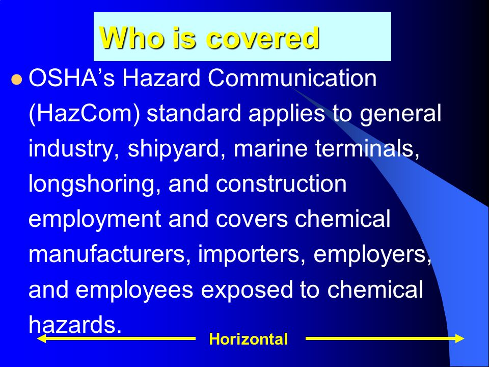 Employer Requirements- Written Program Employers must develop a written program that covers at least: –A list of the hazardous chemicals known to be present at the facility along with MSDS's for each chemical –The methods the employer will use to inform employees of the hazards non-routine tasks –The hazards of chemicals in unlabeled pipes