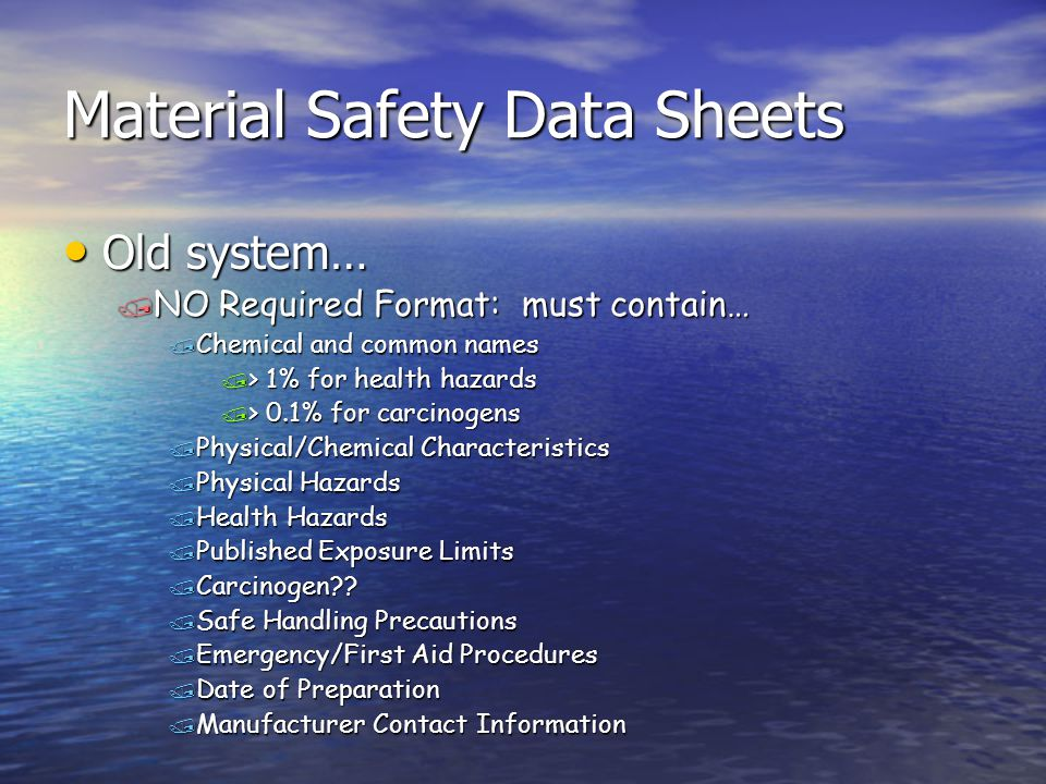 Material Safety Data Sheets Old system… Old system… / NO Required Format: must contain… / Chemical and common names / > 1% for health hazards / > 0.1%