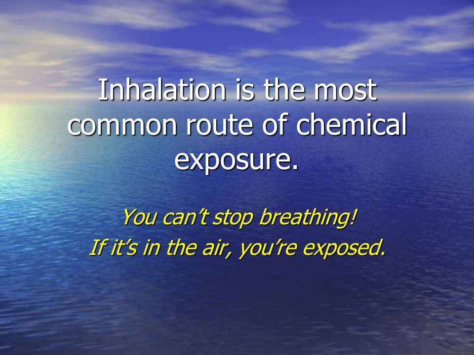 Inhalation is the most common route of chemical exposure.