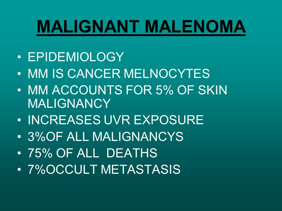 MALIGNANT MALENOMA EPIDEMIOLOGY MM IS CANCER MELNOCYTES MM ACCOUNTS FOR 5% OF SKIN MALIGNANCY INCREASES UVR EXPOSURE 3%OF ALL MALIGNANCYS 75% OF ALL D