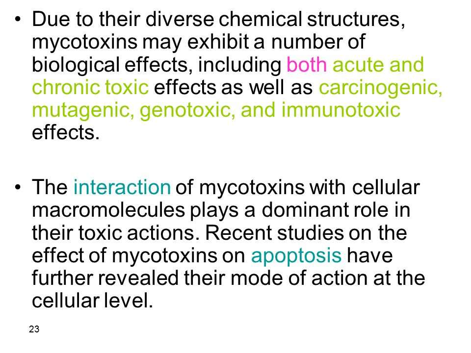 23 Due to their diverse chemical structures, mycotoxins may exhibit a number of biological effects, including both acute and chronic toxic effects as