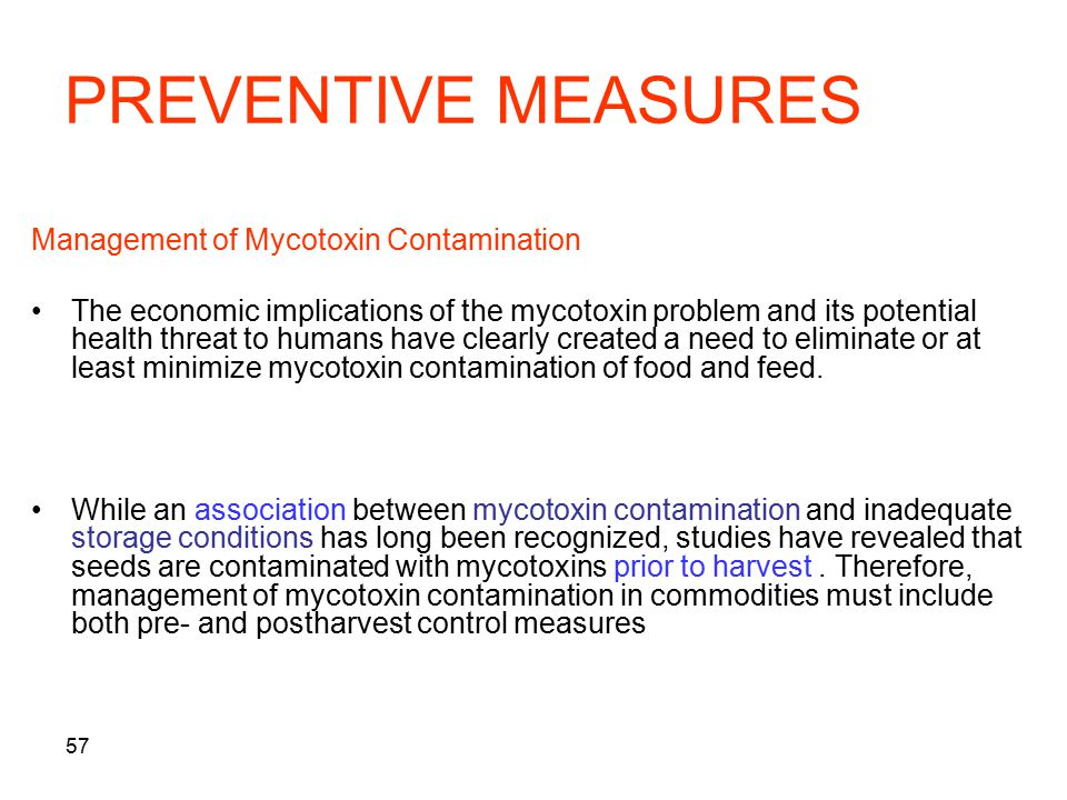 57 PREVENTIVE MEASURES Management of Mycotoxin Contamination The economic implications of the mycotoxin problem and its potential health threat to hum