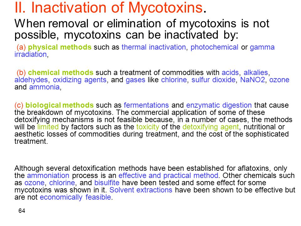 64 II. Inactivation of Mycotoxins. When removal or elimination of mycotoxins is not possible, mycotoxins can be inactivated by: (a) physical methods s