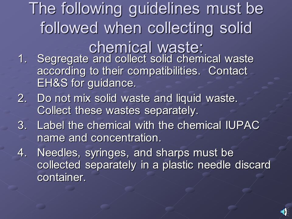Segregation of Chemical Waste: Chemical waste must be segregated in such a manner that only chemically compatible wastes are allowed to be mixed toget