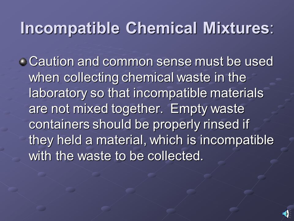 The following guidelines must be followed when collecting solid chemical waste: 1.Segregate and collect solid chemical waste according to their compat
