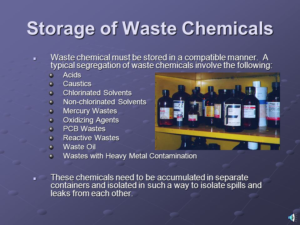 Storage of Waste Chemicals Waste chemical must be stored in a compatible manner.