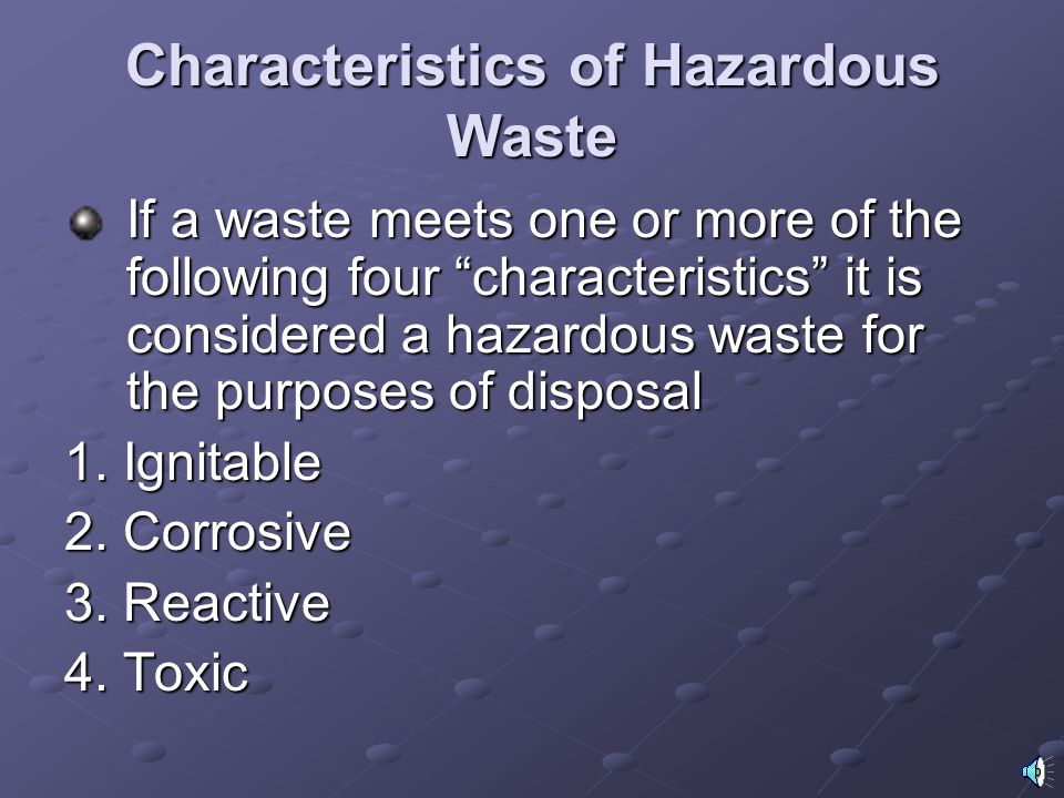 Characteristics of Hazardous Waste If a waste meets one or more of the following four characteristics it is considered a hazardous waste for the purposes of disposal 1.