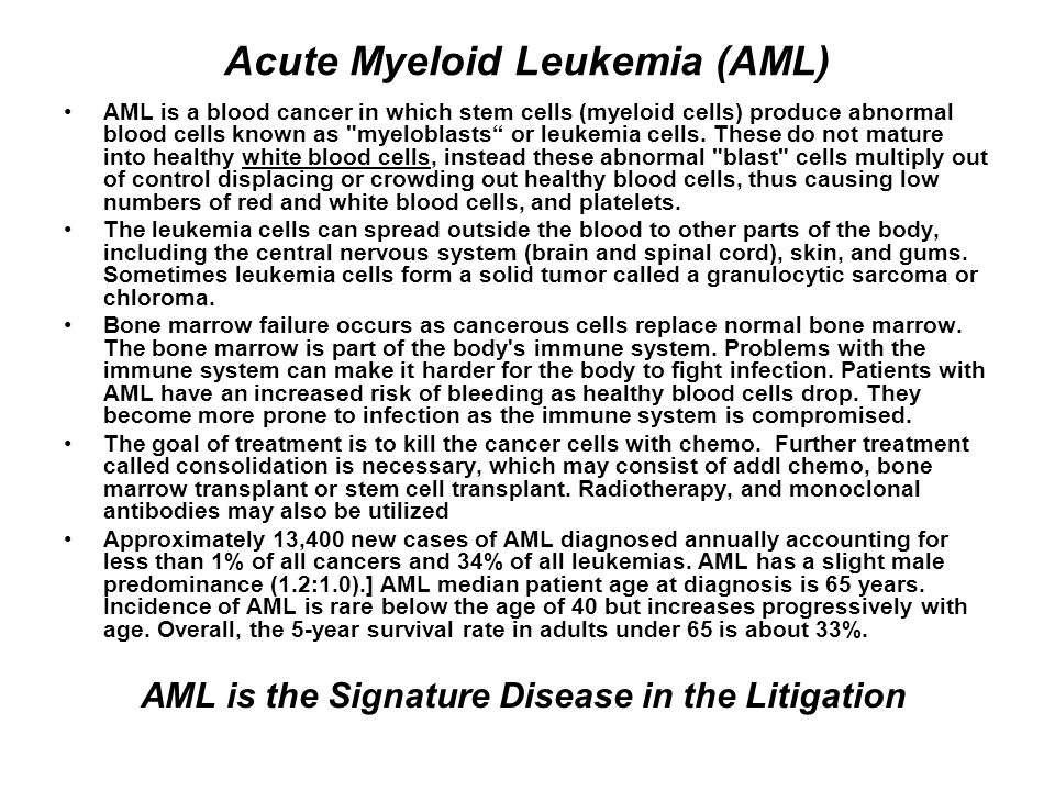 Acute Myeloid Leukemia (AML) AML is a blood cancer in which stem cells (myeloid cells) produce abnormal blood cells known as myeloblasts or leukemia cells.