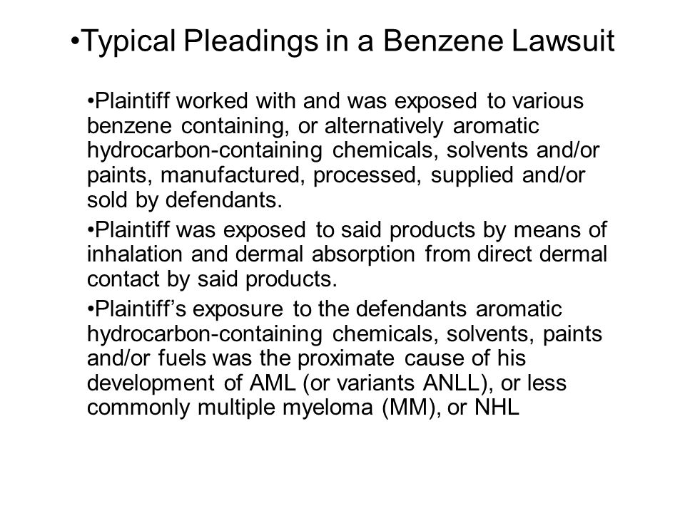 Typical Pleadings in a Benzene Lawsuit Plaintiff worked with and was exposed to various benzene containing, or alternatively aromatic hydrocarbon-cont