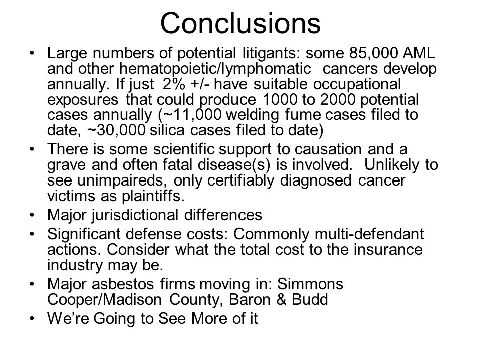 Conclusions Large numbers of potential litigants: some 85,000 AML and other hematopoietic/lymphomatic cancers develop annually.