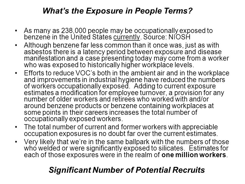 As many as 238,000 people may be occupationally exposed to benzene in the United States currently.