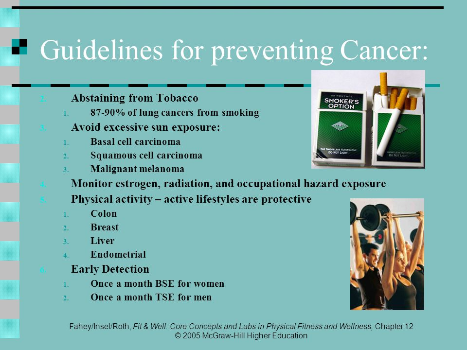 Fahey/Insel/Roth, Fit & Well: Core Concepts and Labs in Physical Fitness and Wellness, Chapter 12 © 2005 McGraw-Hill Higher Education Guidelines for preventing Cancer: 2.