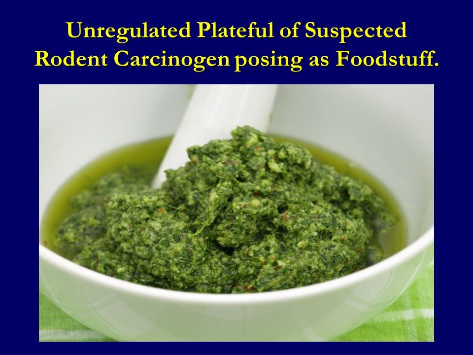 Unregulated Plateful of Suspected Rodent Carcinogen posing as Foodstuff.