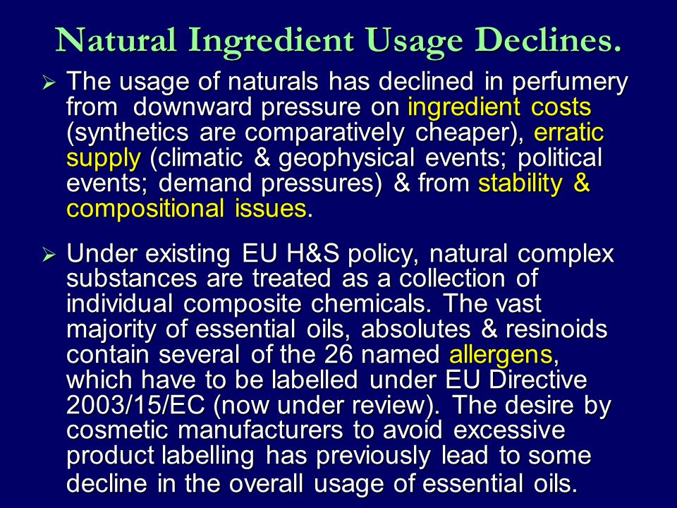 Natural Ingredient Usage Declines.  The usage of naturals has declined in perfumery from downward pressure on ingredient costs (synthetics are compar