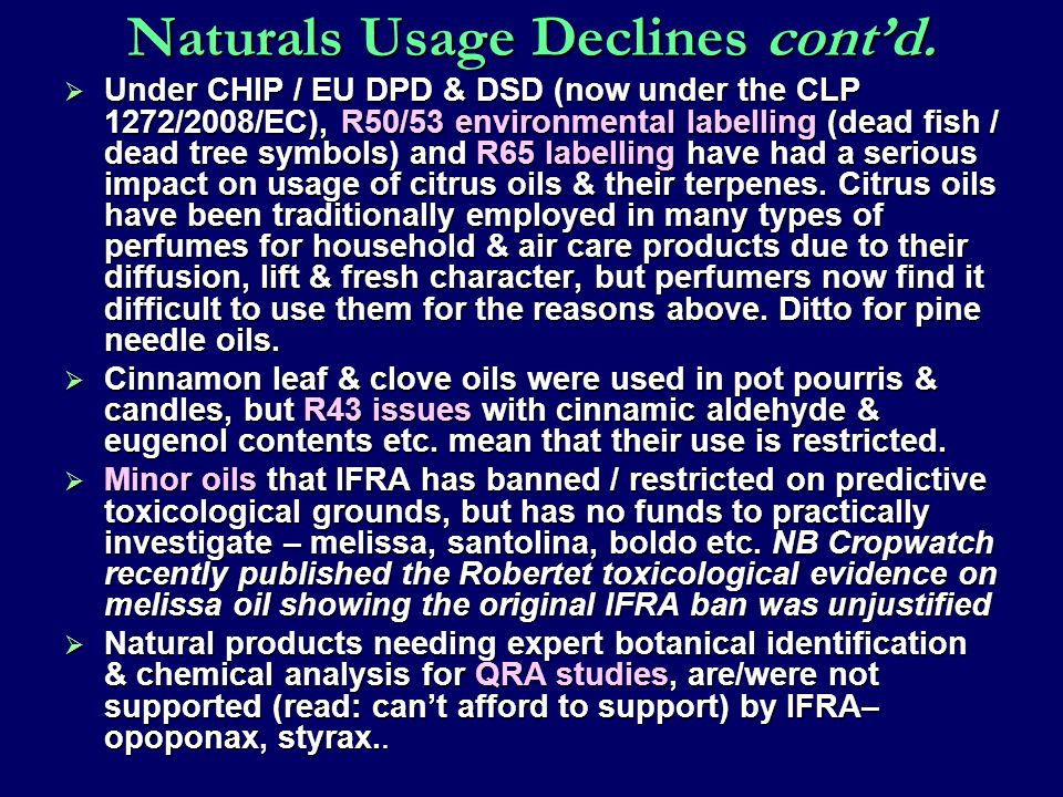 Naturals Usage Declines cont'd.  Under CHIP / EU DPD & DSD (now under the CLP 1272/2008/EC), R50/53 environmental labelling (dead fish / dead tree sy