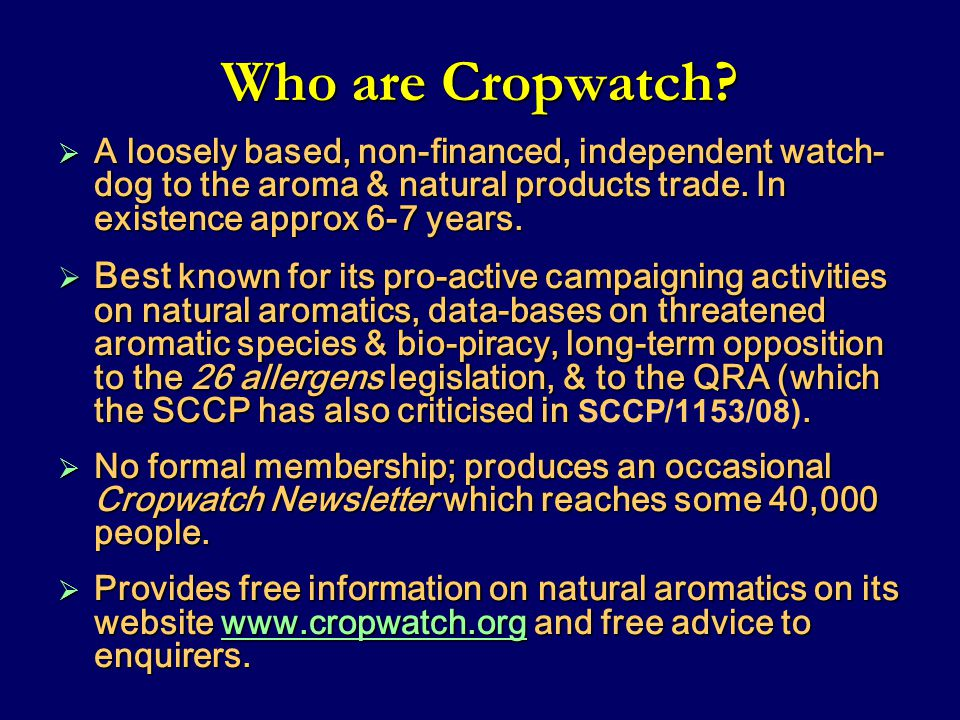Who are Cropwatch?  A loosely based, non-financed, independent watch- dog to the aroma & natural products trade. In existence approx 6-7 years.  Bes