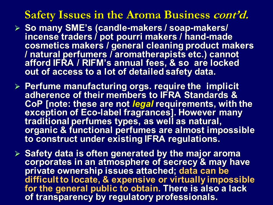 Safety Issues in the Aroma Business cont'd. Safety Issues in the Aroma Business cont'd.  So many SME's (candle-makers / soap-makers/ incense traders