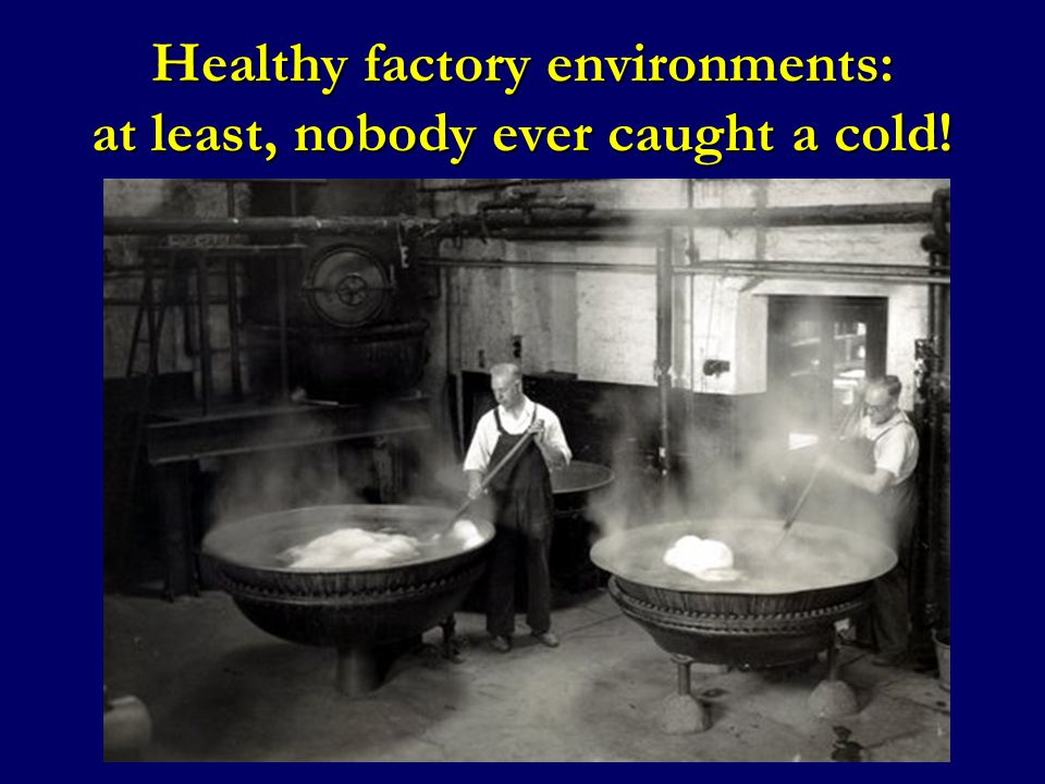 Healthy factory environments: at least, nobody ever caught a cold!