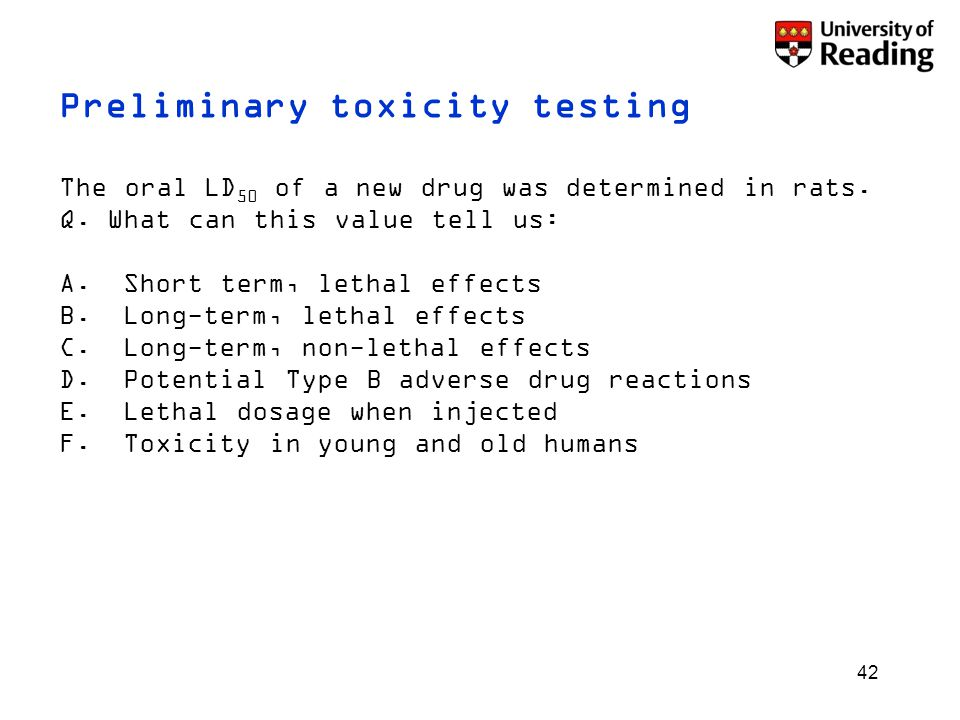 42 Preliminary toxicity testing The oral LD 50 of a new drug was determined in rats.