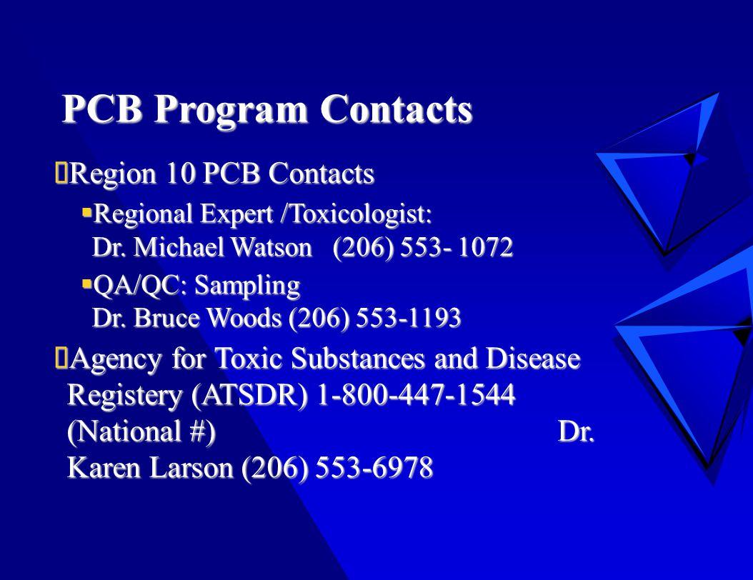PCB Program Contacts  Region 10 PCB Contacts  Regional Expert /Toxicologist: Dr.