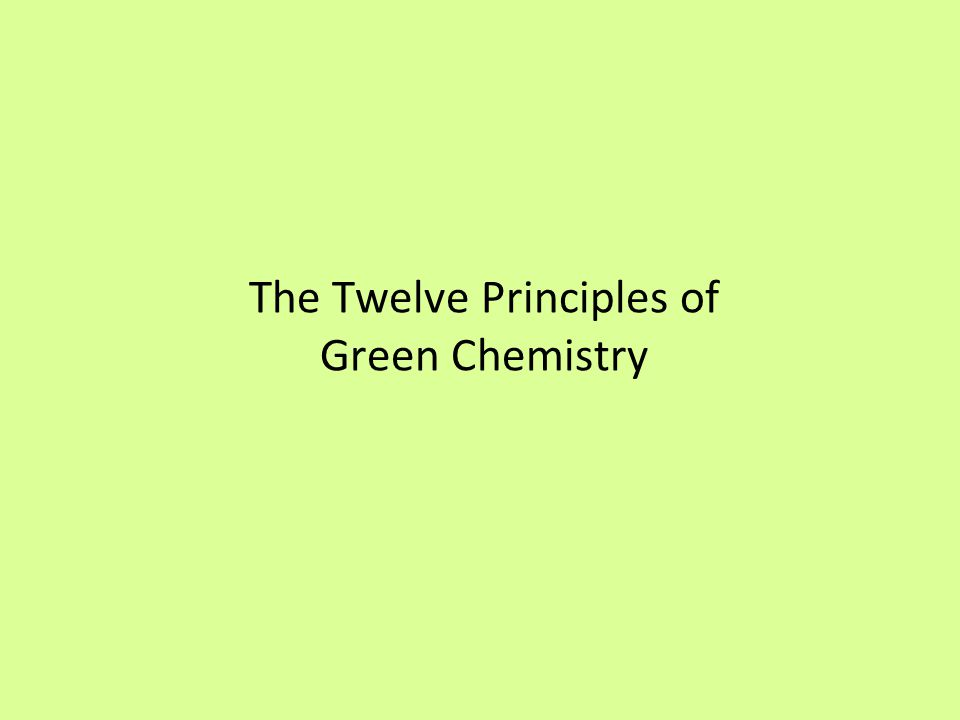 The Twelve Principles of Green Chemistry