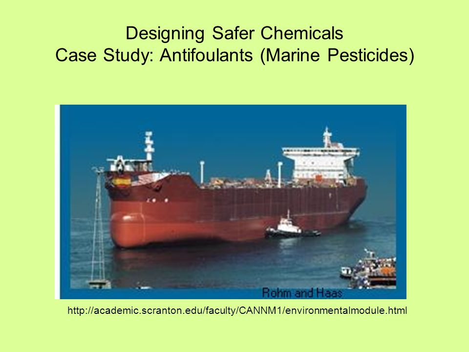 Designing Safer Chemicals Case Study: Antifoulants (Marine Pesticides) http://academic.scranton.edu/faculty/CANNM1/environmentalmodule.html