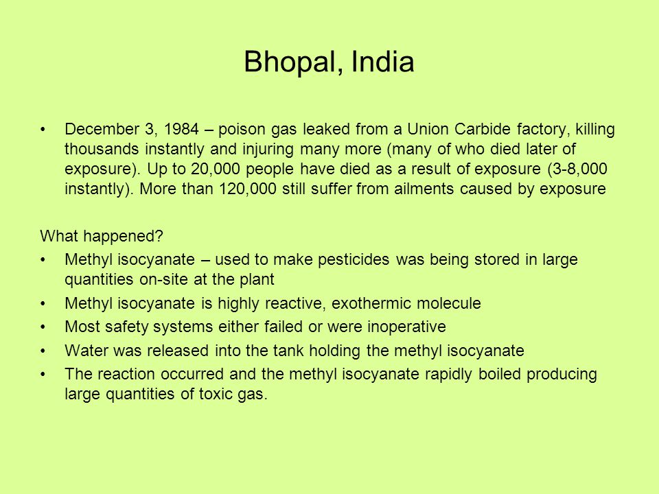 Bhopal, India December 3, 1984 – poison gas leaked from a Union Carbide factory, killing thousands instantly and injuring many more (many of who died