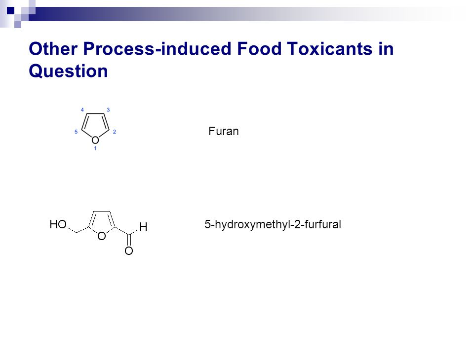 Other Process-induced Food Toxicants in Question Furan 5-hydroxymethyl-2-furfural