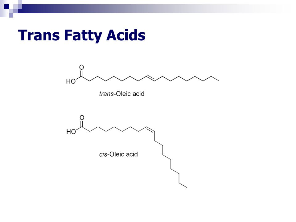 Trans fats, unsaturated fatty acids with at least one double bond in the trans configuration Formed during the partial hydrogenation of vegetable oils The average consumption of industrially produced trans fatty acids in the US is 2-3% of total calories consumed