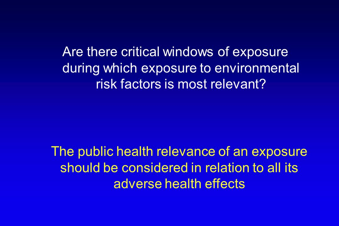 Are there critical windows of exposure during which exposure to environmental risk factors is most relevant? The public health relevance of an exposur