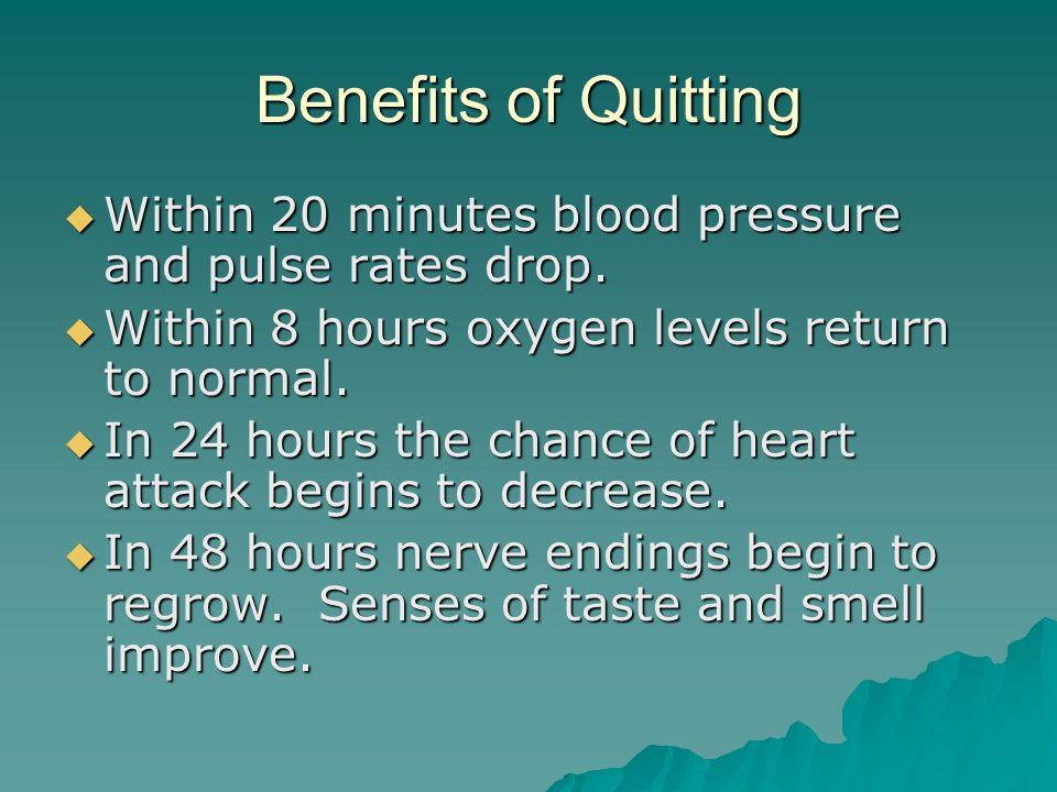 Benefits of Quitting  Within 20 minutes blood pressure and pulse rates drop.